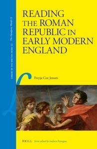 Reading the Roman Republic in Early Modern England (Library of the Written Word, Volume 22- the Handpress World, Volume 16)
