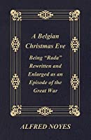 A Belgian Christmas Eve - Being Rada Rewritten and Enlarged as an Episode of the Great War