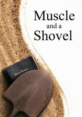 Muscle and a Shovel by Michael J. Shank