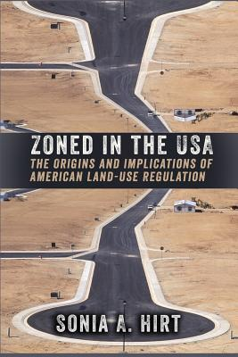 Zoned in the USA: The Origins and Implications of American Land-Use Regulation