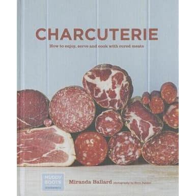 charcuterie how to enjoy serve and cook with cured meats by