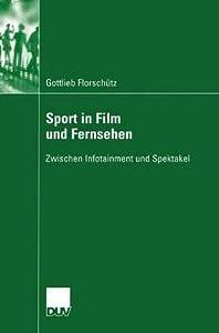 Sport in Film Und Fernsehen: Zwischen Infotainment Und Spektakel