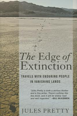 THE EDGE OF EXTINCTION: Travels with Enduring People in Vanishing Lands by Jules Pretty