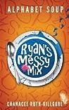 Alphabet Soup - Ryan's Messy Mix (Alphabet Soup, #2)