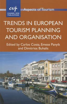 Trends in European Tourism Planning and Organisation  by  Carlos Costa