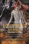 A Cidade do Fogo Celestial by Cassandra Clare