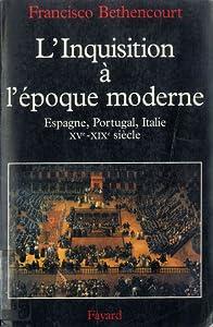 L'Inquisition A L'Epoque Moderne: Espagne, Italie, Portugal, Xve-Xixe Siecle