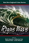 Best New England Crime Stories 2015: Rogue Wave