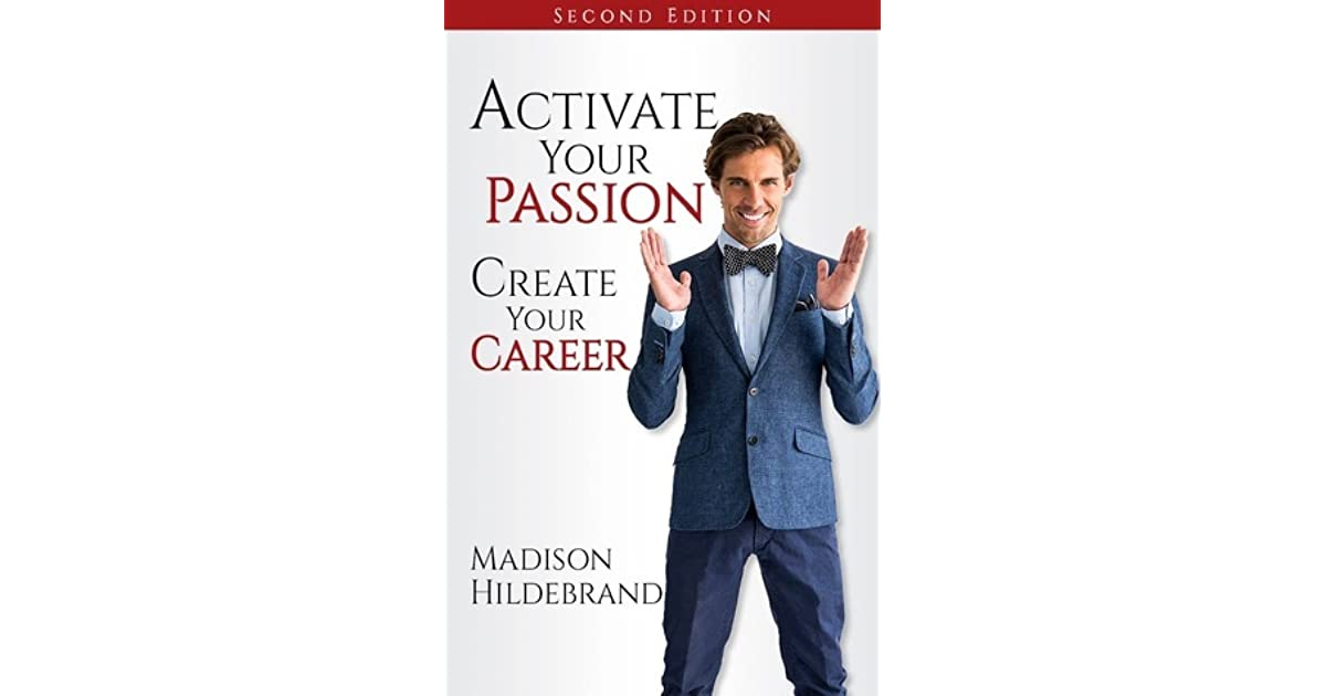 Activate Your Passion, Create Your Career by Madison Hildebrand