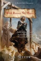 Wild Rover No More: Being the Last Recorded Account of the Life & Times of Jacky Faber (Bloody Jack Adventures Book 12)