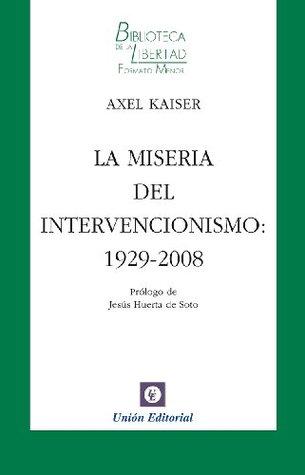 La miseria del intervencionismo: 1929-2008