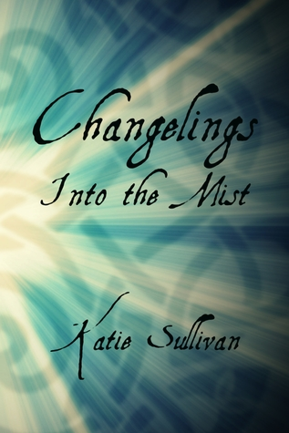 Changelings Into the Mist by Katie Sullivan