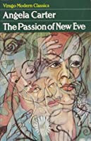The Passion of New Eve (Virago Modern Classics, #96)