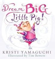 Dream Big, Little Pig!