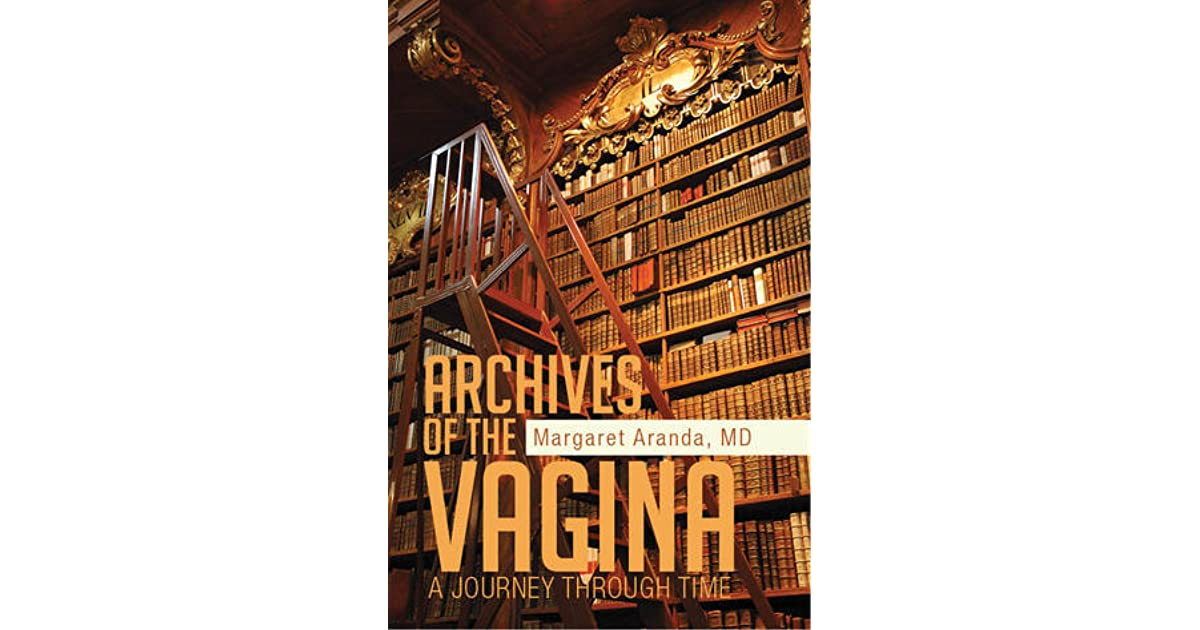 Archives of the Vagina: A Journey through Time by Margaret Aranda