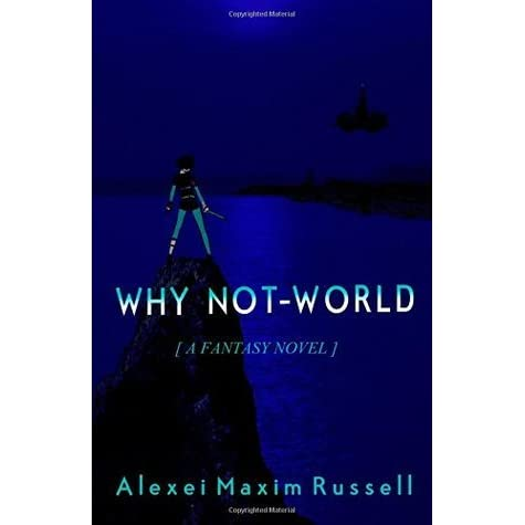 Ebook Why Not World By Alexei Maxim Russell