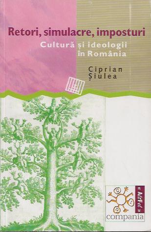 Retori, simulacre, imposturi. Cultură şi ideologii în România