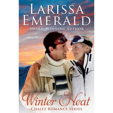 Winter Heat Chalet Romance Series By Larissa Emerald