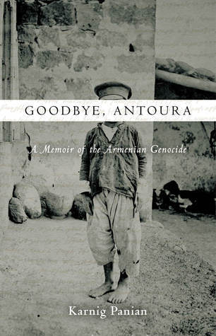 Goodbye, Antoura A Memoir of the Armenian Genocide