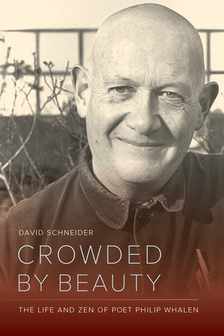 Crowded by Beauty  The Life and Zen of Poet Philip Whalen
