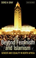 Beyond Feminism and Islamism: Gender and Equality in North Africa