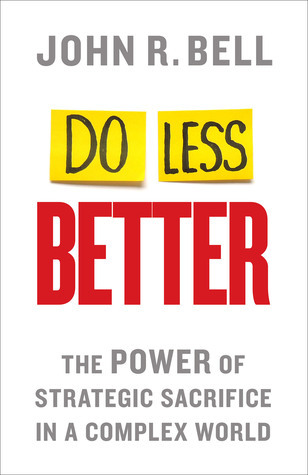 Do-Less-Better-The-Power-of-Strategic-Sacrifice-in-a-Complex-World