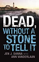 Dead, Without  a Stone to Tell It (Abbott and Lowell Forensic Mysteries #1)