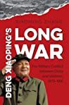 Deng Xiaoping's Long War: The Military Conflict Between China and Vietnam, 1979-1991