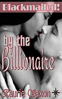 Blackmailed! by the Billionaire