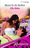 Meant-to-Be Mother (New Romance, #28)