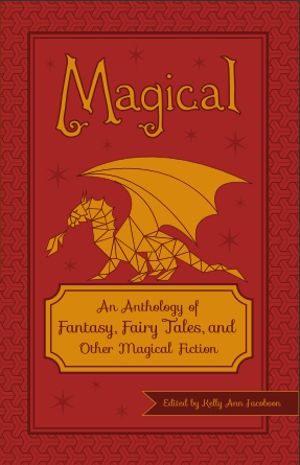 Magical: An Anthology of Fantasy, Fairy Tales, and Other Magical Fiction