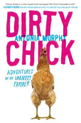 Dirty Chick: Adventures of an Unlikely Farmer