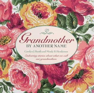 Grandmother by Another Name: Endearing Stories about What We Call Our Grandmothers