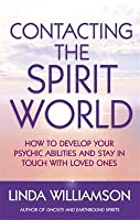 Contacting the Spirit World: How to Develop Your Psychic Abilities and Stay in Touch with Loved Ones. Linda Williamson