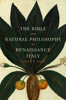 The Bible and Natural Philosophy in Renaissance Italy  Jewish and Christian Physicians in Search of Truth