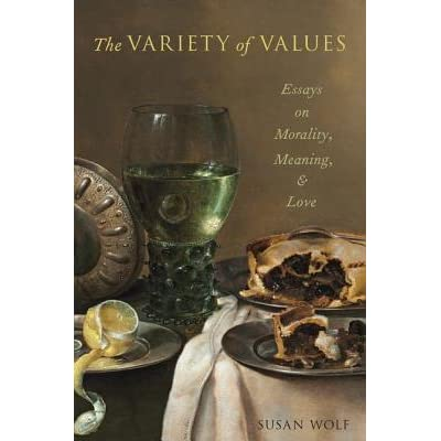 The Variety of Values: Essays on Morality, Meaning, and Love by