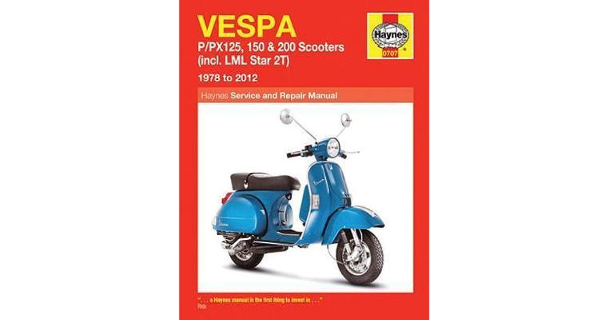 Vespa: P/PX125, 150 & 200 Scooters (incl. LML Star 2T) 1978 ... on vespa sprint, vespa gts 125, vespa lx50, vespa p200e, vespa t5, vespa super, vespa px150,