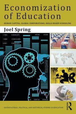 Economization of Education Human Capital, Global Corporations, Skills-Based Schooling