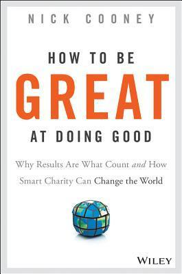 How-to-be-great-at-doing-good-why-results-are-what-count-and-how-smart-charity-can-change-the-world