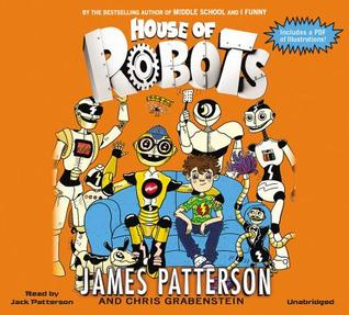 House of Robots (House of Robots #1) by James Patterson