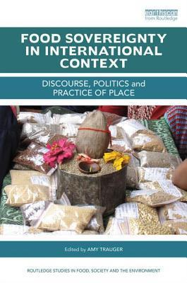Food Sovereignty in International Context Discourse, politics and practice of place