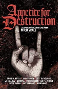 Appetite for Destruction: Legendary Encounters with Mick Wall