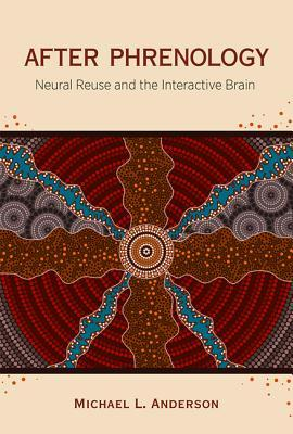 After Phrenology: Neural Reuse and the Interactive Brain