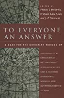 to everyone an answer a case for the christian worldview essays  to everyone an answer a case for the christian worldview essays in honor of