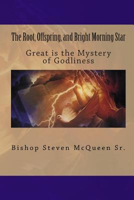 The Root, Offspring, and Bright Morning Star: Great is the Mystery of Godliness