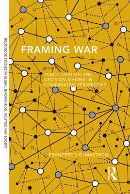 Framing War Public Opinion and Decision-Making in Comparative Perspective
