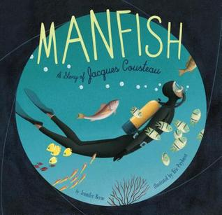 Manfish: A Story of Jacques Cousteau (Jacques Cousteau Book for Kids, Children's Ocean Book, Underwater Picture Book for Kids)