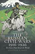 The 'Russian' Civil Wars, 1916-1926: Ten Years That Shook the World