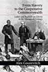 From Slavery to the Cooperative Commonwealth: Labor and Republican Liberty in the Nineteenth Century