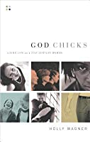 God Chicks: Living Life as a 21st Century Woman